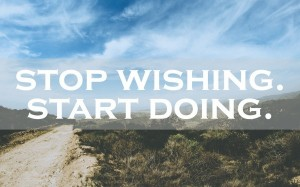 stop wishing start doing quote
